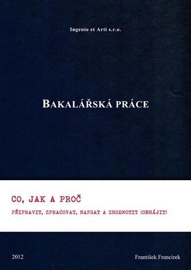 Bakalářská práce - Co, jak a proč připravit, zpracovat, napsat a zhodnotit (obhájit)