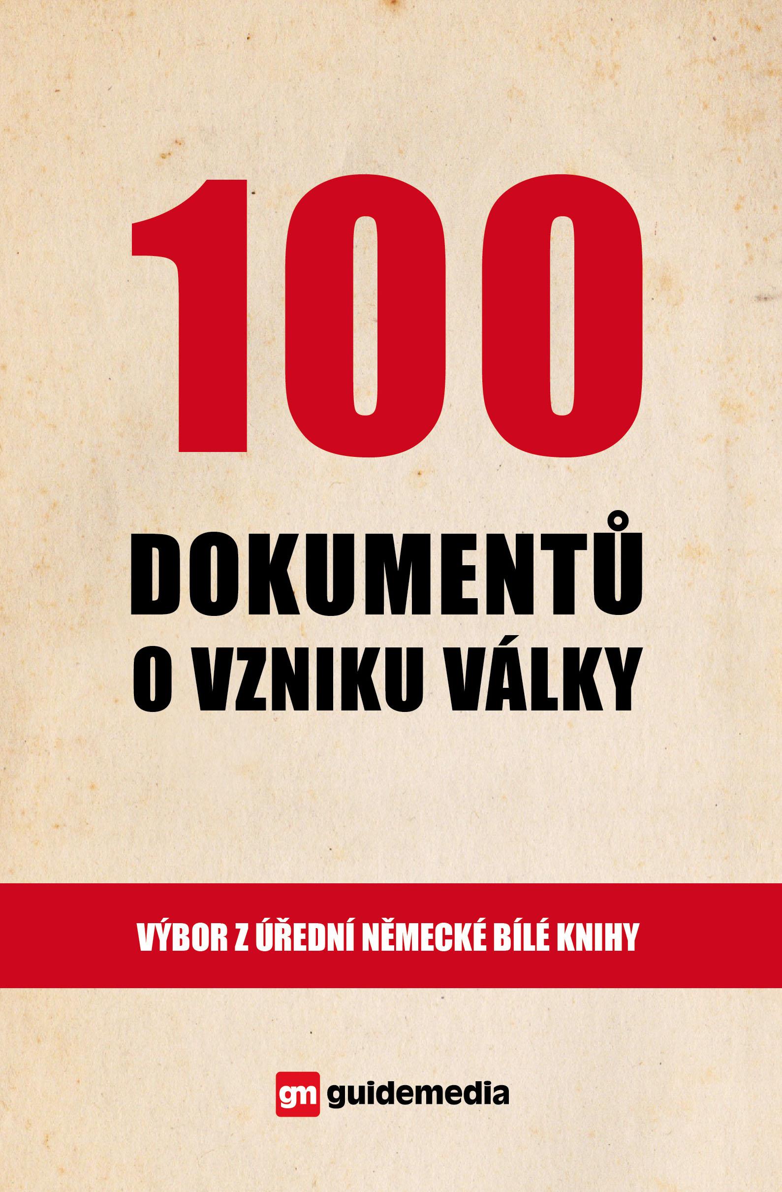 100 dokumentů o vzniku války - Výbor z úřední německé Bílé knihy