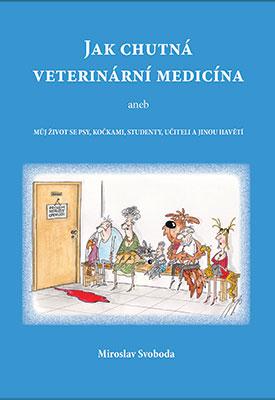 Jak chutná veterinární medicína - aneb muj život se psy, kočkami, studenty, učiteli a jinou havětí