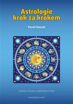 Astrologie krok za krokem - Učebnice výkladu horoskopu v praxi