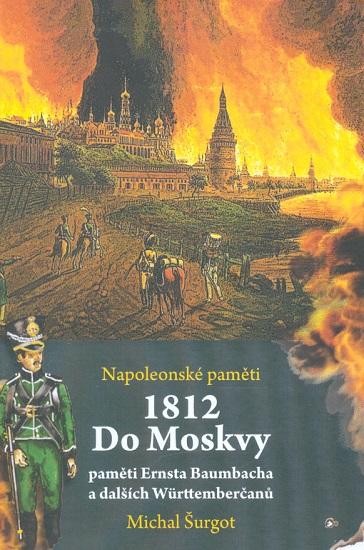 1812 - Do Moskvy - Paměti Ernsta Baumbacha a dalších Württenberčanů