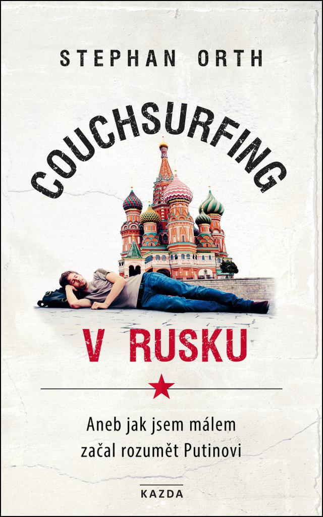 Couchsurfing v Rusku - Aneb jak jsem málem začal rozumět Putinovi