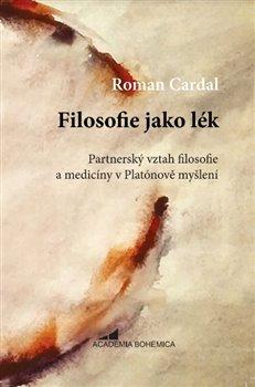 Filosofie jako lék - Partnerský vztah filosofie a medicíny v Platónově myšlení