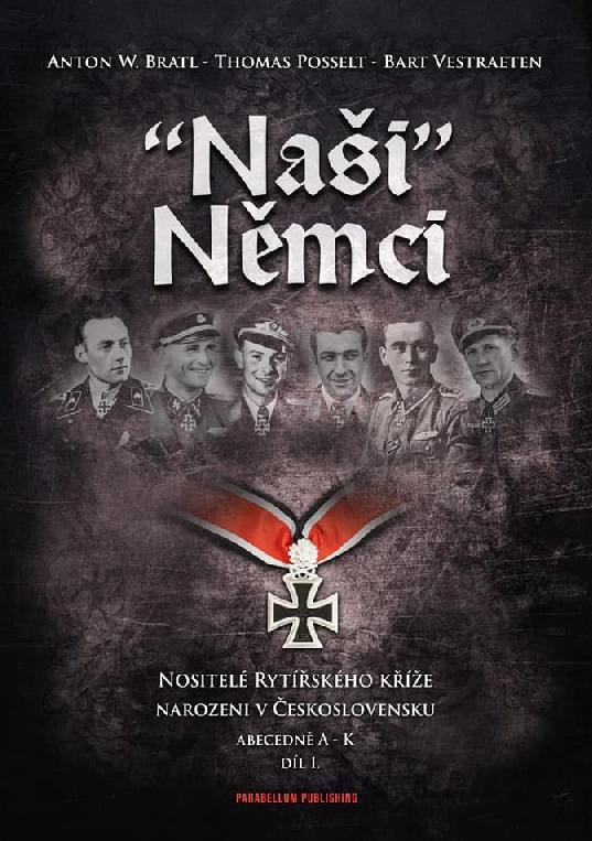 """""""Naši"""" Němci 1. díl - Nositelé Rytířského kříže Narozeni v Československu A - K"""