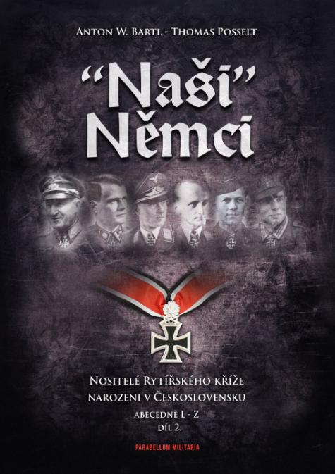 """""""Naši"""" Němci 2. díl - Nositelé Rytířského kříže narozeni v Československu L - Z"""