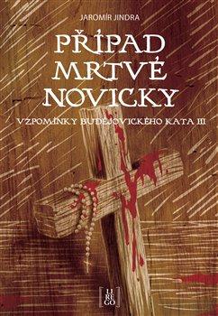 Případ mrtvé novicky - Vzpomínky Budějovického kata III.