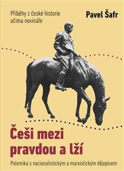 Češi mezi pravdou a lží - Příběhy z české historie očima novináře