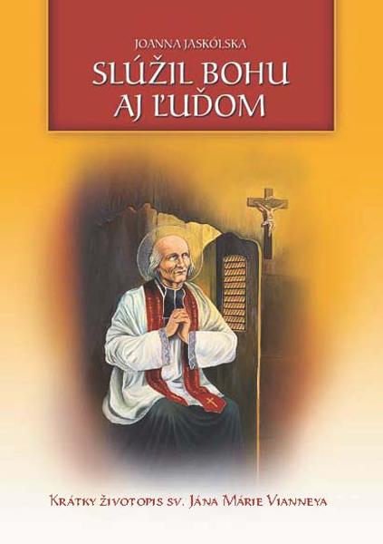 Slúžil Bohu aj ľuďom - Krátky životopis sv. Jána Márie Vianneya