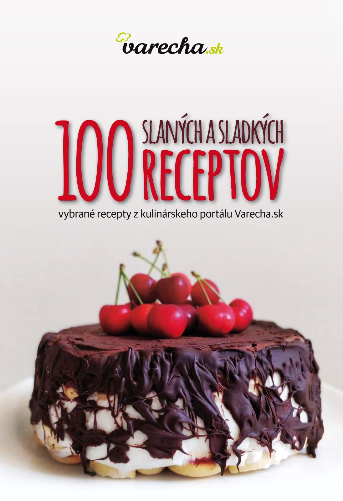 100 slanych a sladkych receptov - vybrané recepty z kulinárskeho portálu Varecha.sk