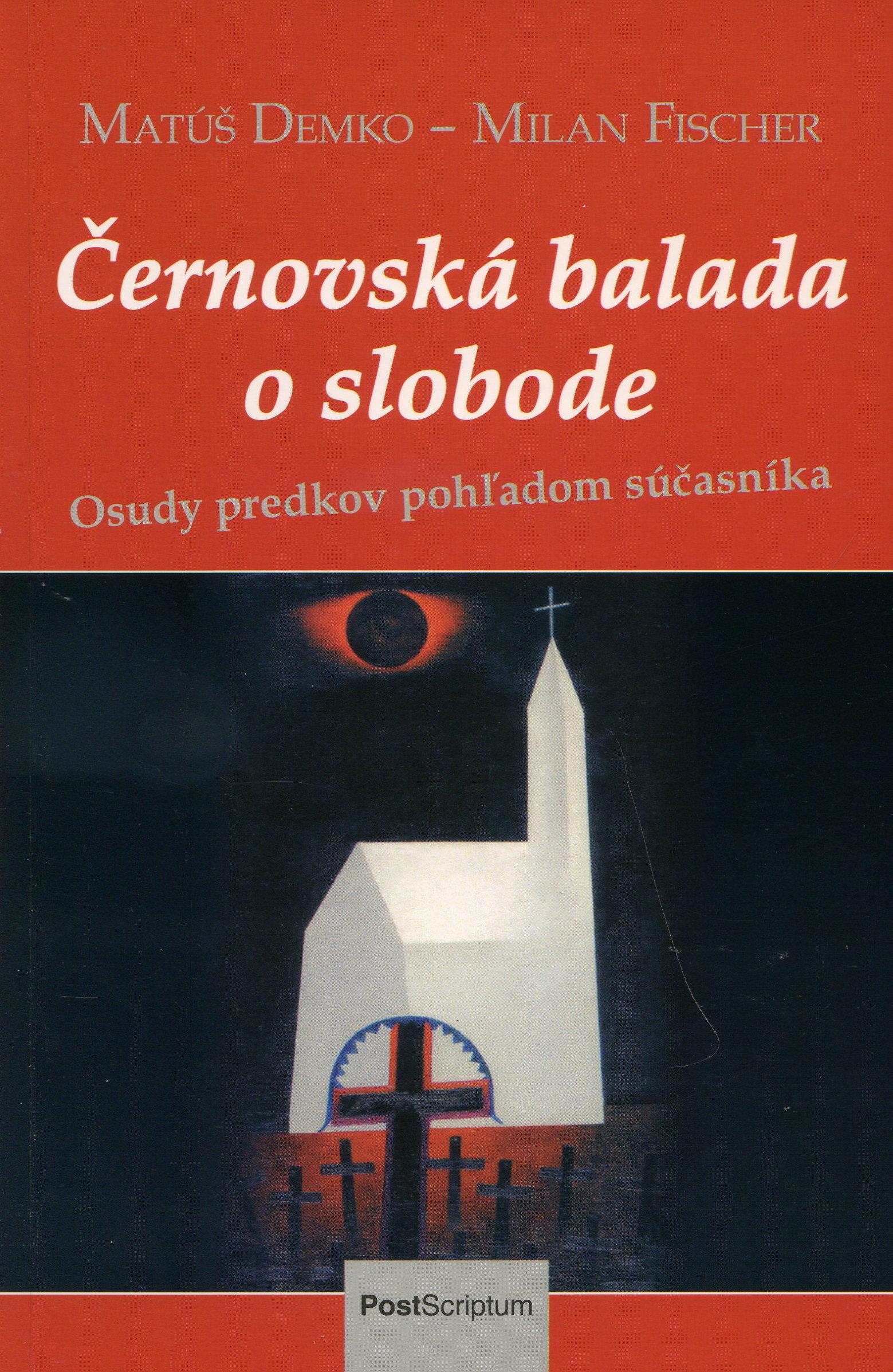 Černovská balada o slobode - Osudy predkov pohľadom súčasníka