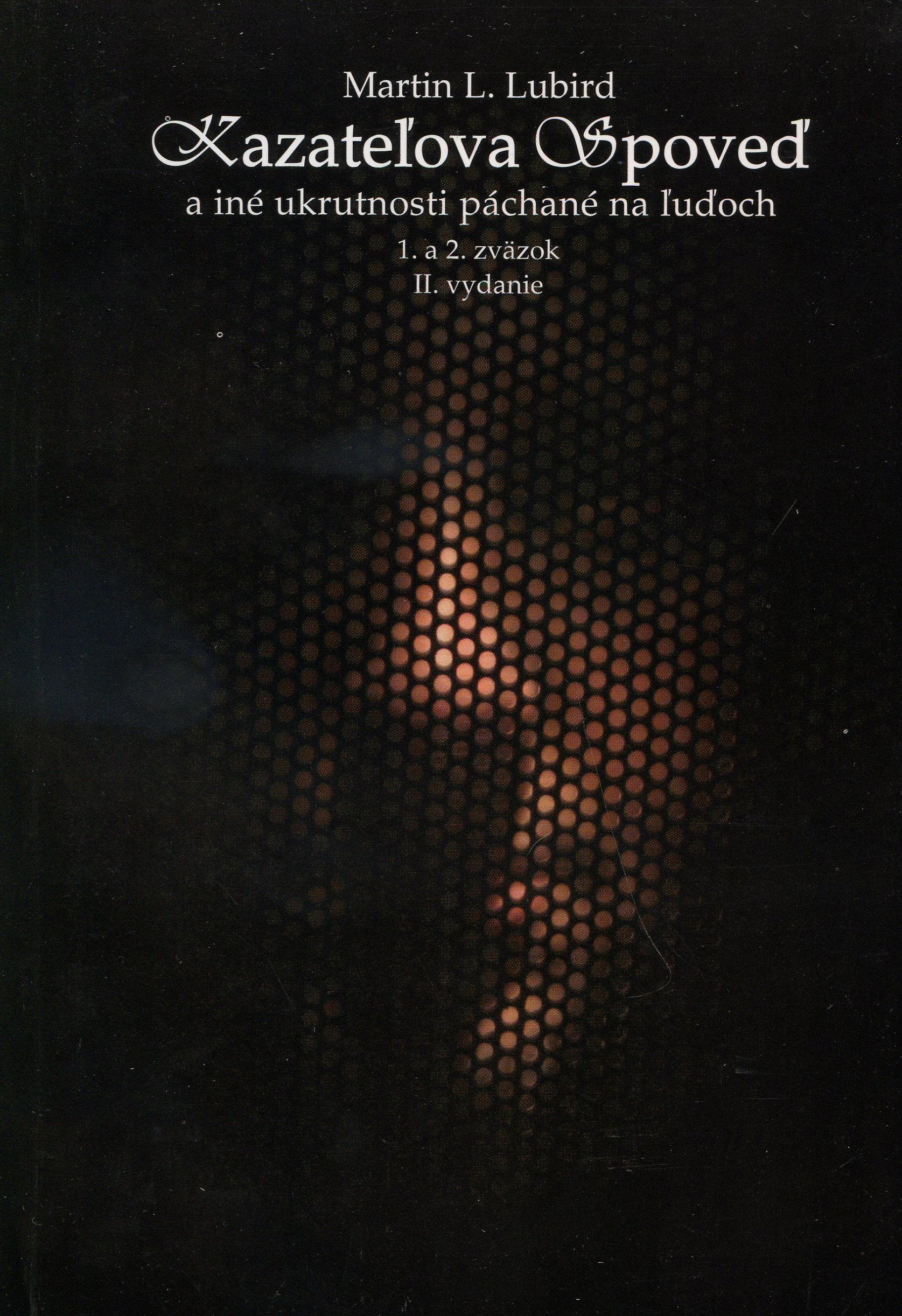 Kazateľova spoveď a iné ukrutnosti páchané na ľuďoch (1. a 2. zväzok) - 2. vydanie