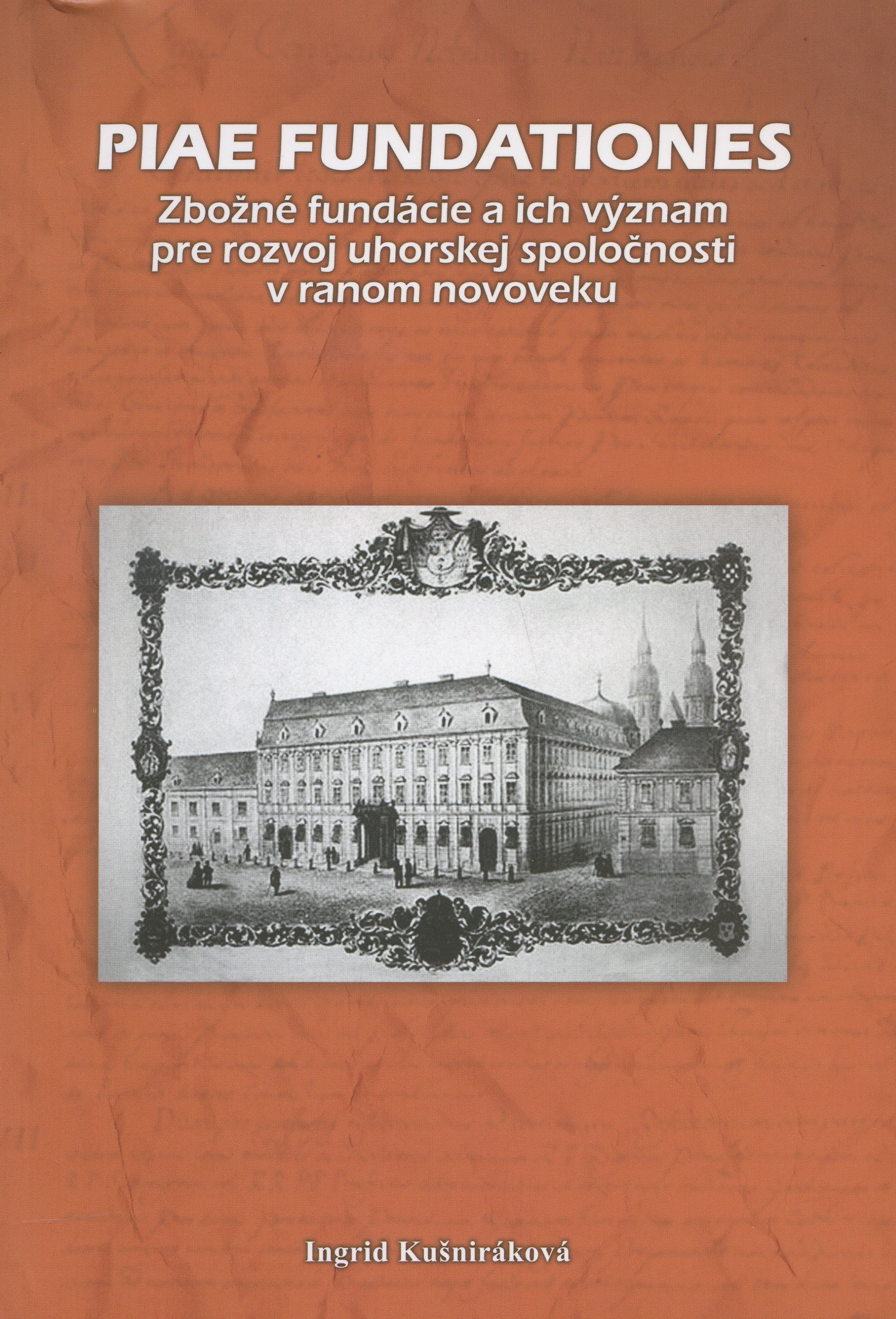 Piae Fundationes - zbožné fundácie a ich význam pre rozvoj uhorskej spoločnosti v ranom novoveku