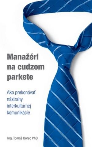 Manažéri na cudzom parkete - Ako prekonávať nástrahy interkultúrnej komunikácie
