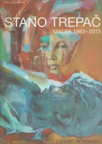 Stano Trepač - Maľba 1983-2017
