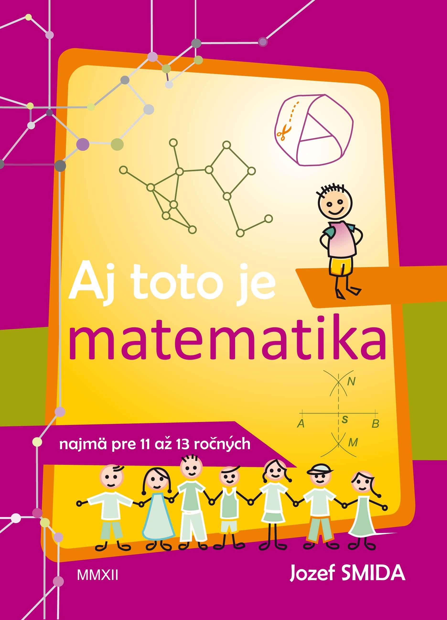 Aj toto je matematika ( pre 5. až 7. ročník ZŠ) - - najmä pre nadaných žiakov