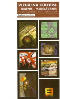 Vizuálna kultúra - umenie - vzdelávanie - Visual culture - art - education