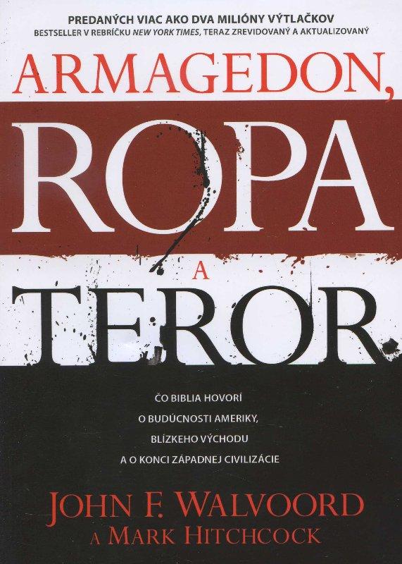 Armagedon, ropa a teror - Čo biblia hovorí o budúcnosti Ameriky, blízkeho východu a o konci západnej civilizácie