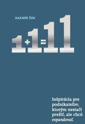 1+1=11 - Inšpirácia pre podnikateľov, ktorým nestačí prežiť, ale chcú expandovať