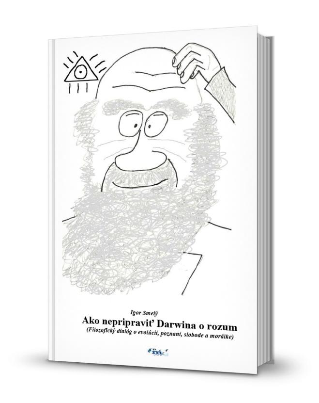 Ako nepripraviť Darwina o rozum - Filozofický dialóg o evolúcii, poznaní, slobode a morálke