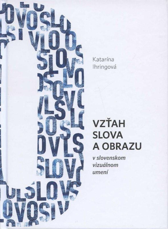 Vzťah slova a obrazu - v slovenskom vizuálnom umení