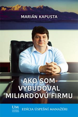 Ako som vybudoval miliardovú firmu - UM úspešní manažéri