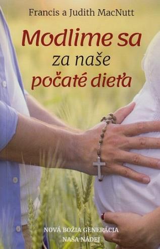 Modlime sa za naše počaté dieťa - Nová božia generácia naša nádej