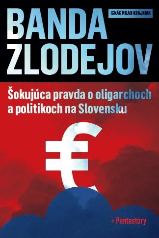 Banda zlodejov - šokujúca pravda o oligarchoch a politikoch na Slovensku