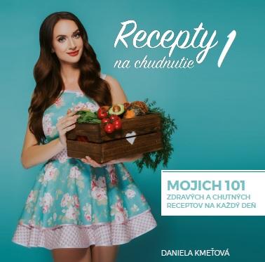 Recepty na chudnutie 1 - Mojich 101 zdravých a chutných receptov na každý deň