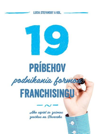 19 príbehov podnikania formou franchisingu - Ako uspieť so známou značkou na Slovensku