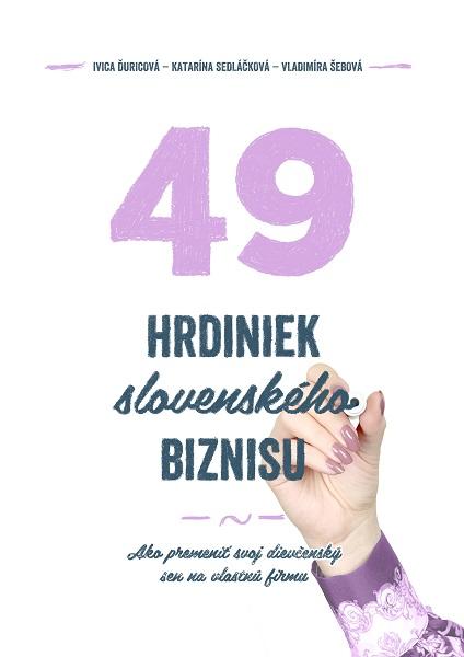 49 hrdiniek slovenského biznisu - Ako premeniť svoj dievčenský sen na vlastnú firmu