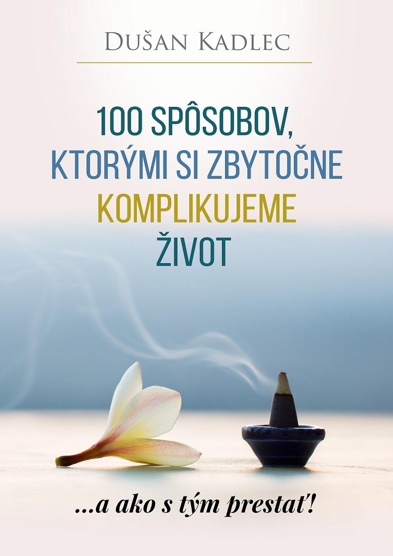 100 spôsobov, ktorými si zbytočne komplikujeme život - ...a ako s tým prestať!