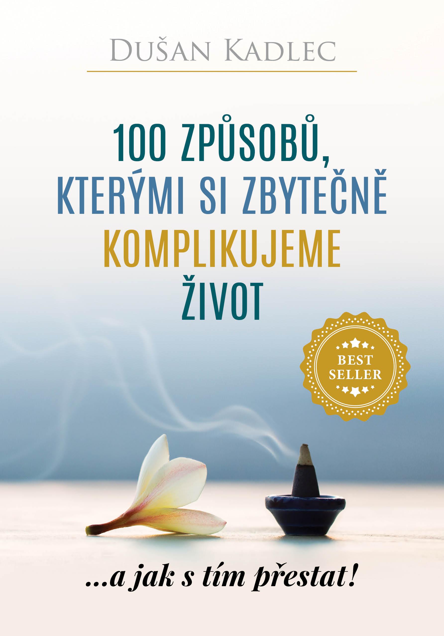 100 způsobů, kterými si zbytečně komplikujeme život - ...a jak stím přestat!