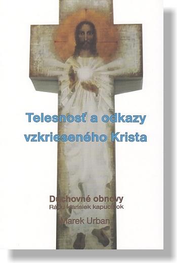 Telesnosť a odkazy vzkrieseného Krista - Duchovné obnovy Rádu klarisiek kapucínok