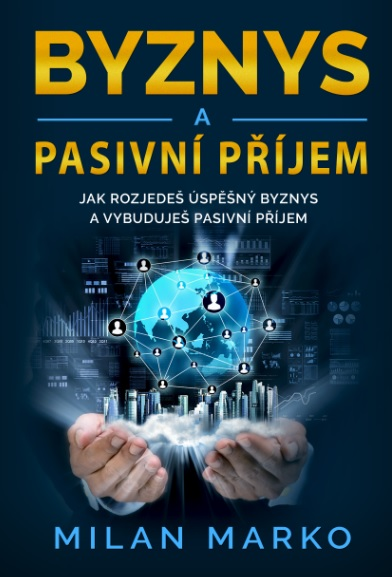 Byznys a Pasivní příjem - Jak rozjedeš úspěšný byznys a vybuduješ pasivní příjem