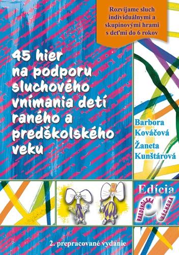 45 hier na podporu sluchového vnímania detí raného apredškolského veku (2. prepracované vydanie)