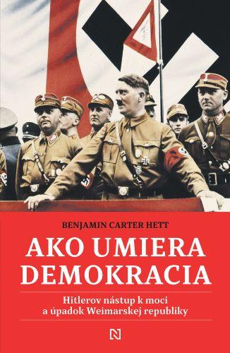 Ako umiera demokracia - Hitlerov nástup k moci a úpadok Weimarskej republiky