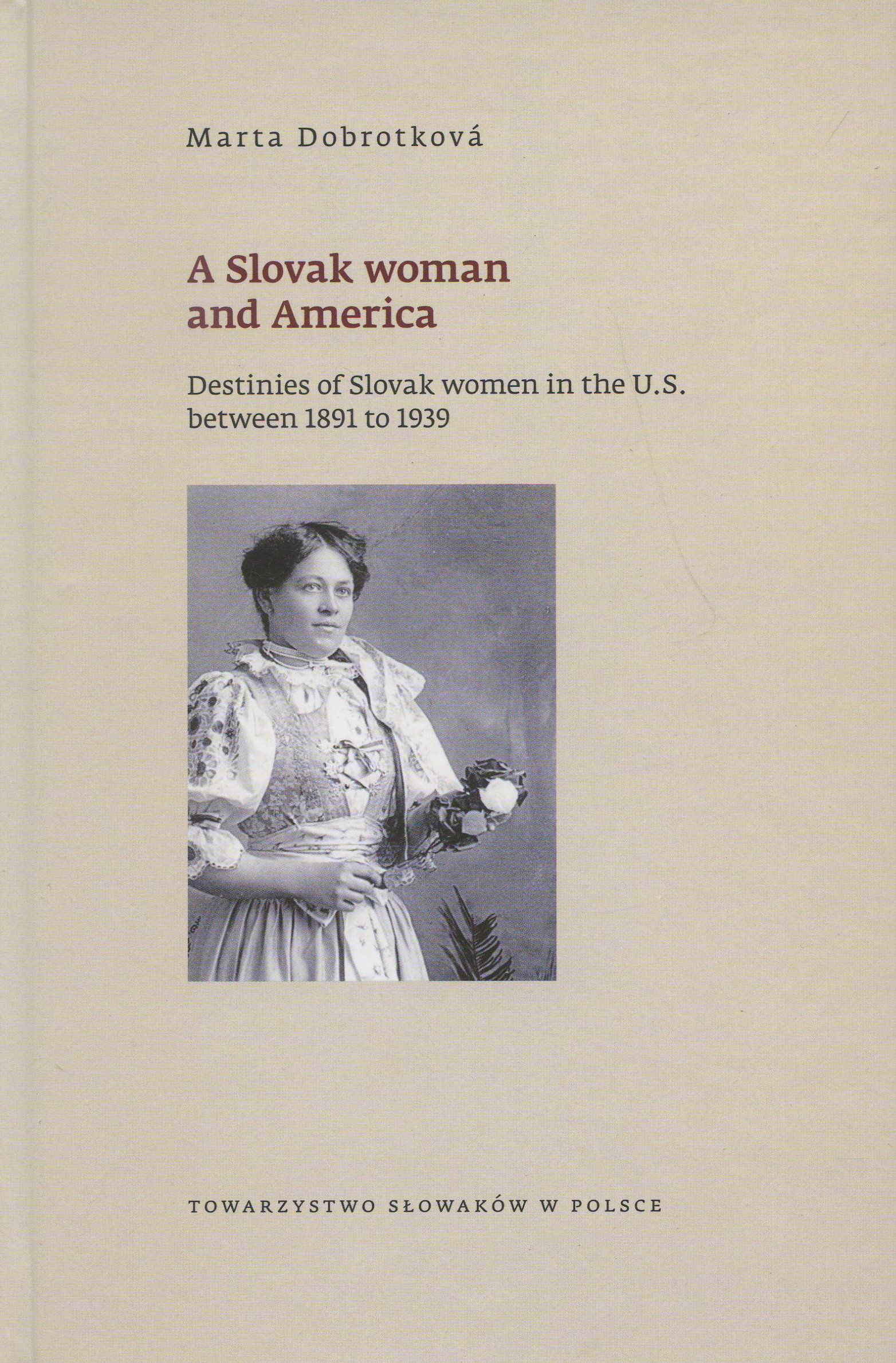 A Slovak woman and America - Destinies of Slovak women in the U.S. between 1891 to 1939